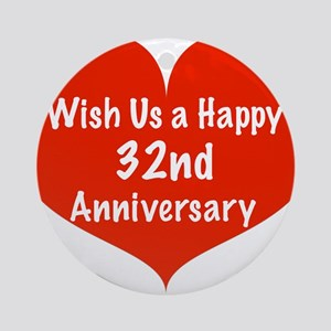Wish us a Happy 32nd Anniversary Ornament (Round)