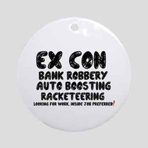 EX CON - LOOKING FOR INSIDE JOB! Round Ornament