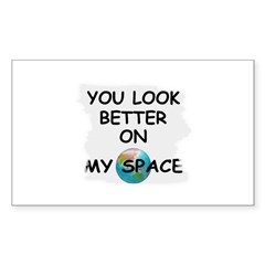 YOU LOOK BETTER ON MY SPACE Rectangle Decal