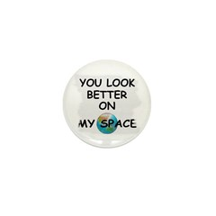 YOU LOOK BETTER ON MY SPACE Mini Button (10 pack)