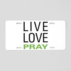 Live Love Pray Aluminum License Plate