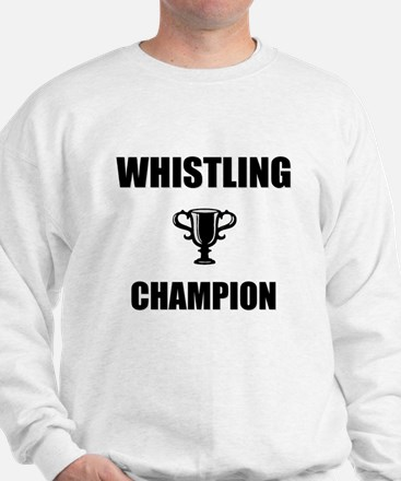 whistling champ Sweatshirt