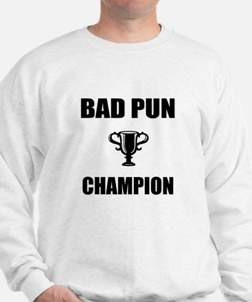 bad pun champ Sweatshirt
