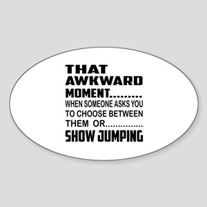 That Awkward Moment... Show Jumping Sticker (Oval)