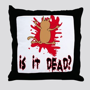 Is it dead? Throw Pillow