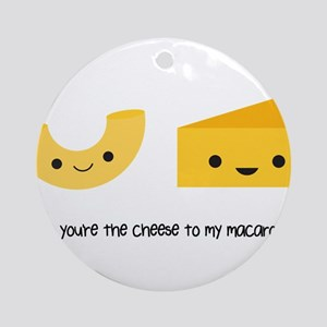 You're the cheese to my macaroni Ornament (Round)