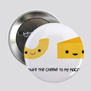 "You're the cheese to my macaroni 2.25"" Button"