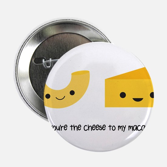 """You're the cheese to my macaroni 2.25"""" Button"""