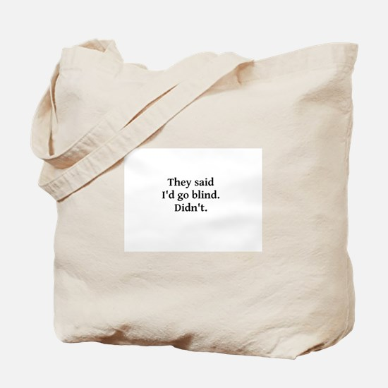 They said I'd go blind Tote Bag