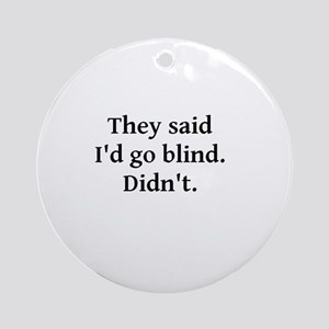 They said I'd go blind Ornament (Round)
