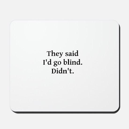 They said I'd go blind Mousepad
