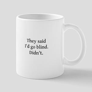 They said I'd go blind Mug