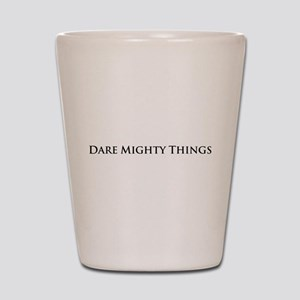 Dare Mighty Things Shot Glass
