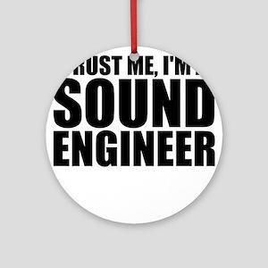 Trust Me, I'm A Sound Engineer Round Ornament