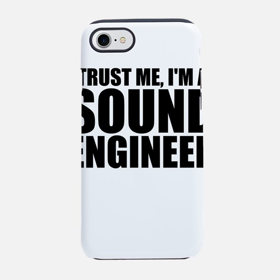 Trust Me, I'm A Sound Engineer iPhone 7 Tough