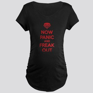 Now paninc and freak out Maternity Dark T-Shirt
