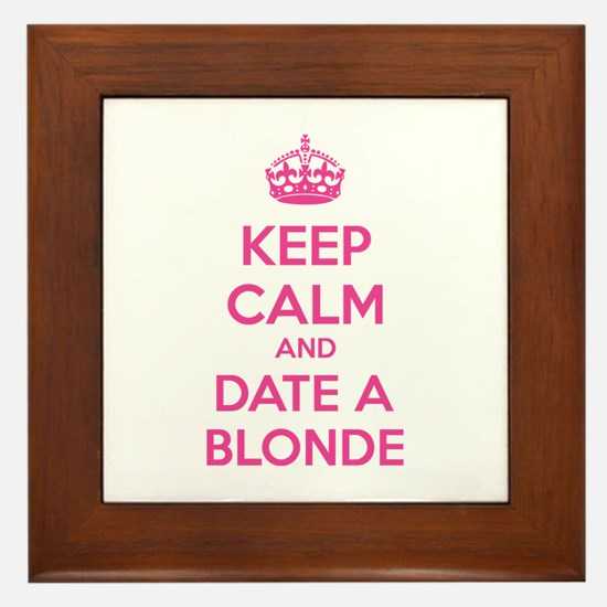 Keep calm and date a blonde Framed Tile