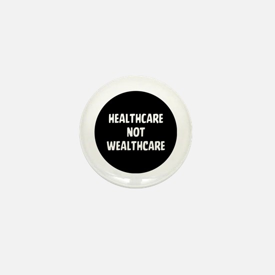 Healthcare Not Wealthcare Mini Button