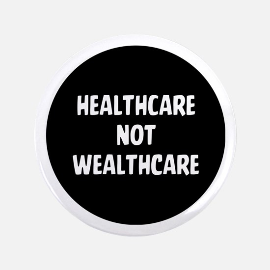 Healthcare Not Wealthcare Button