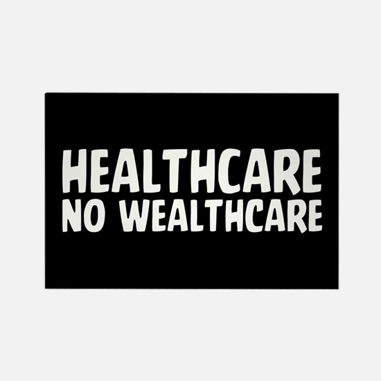 Healthcare Not Wealthcare Magnets