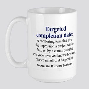 Targeted completion date - Large Mug
