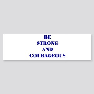 BE STRONG AND COURAGEOUS Bumper Sticker
