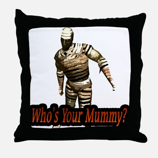 whosyourmummy Throw Pillow