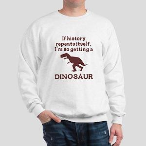 If history repeats itself dinosaur Sweatshirt