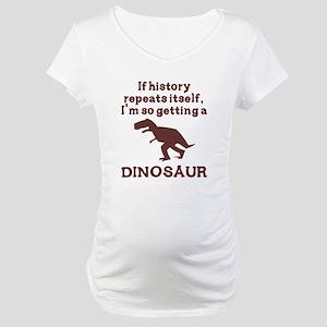 If history repeats itself dinosaur Maternity T-Shi