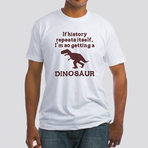 If history repeats itself dinosaur Fitted T-Shirt