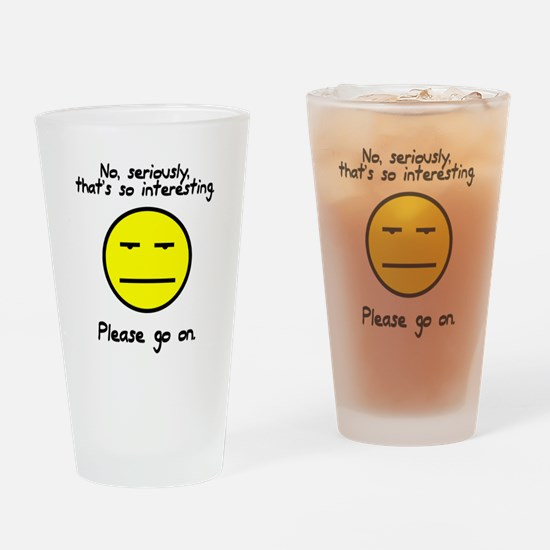 No seriously that's so interesting Drinking Glass