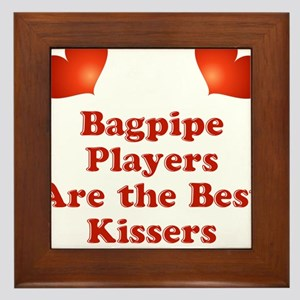Bagpipe players are the best kissers Framed Tile