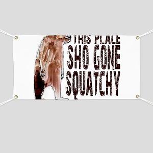 Sho Gone Squatchy Banner