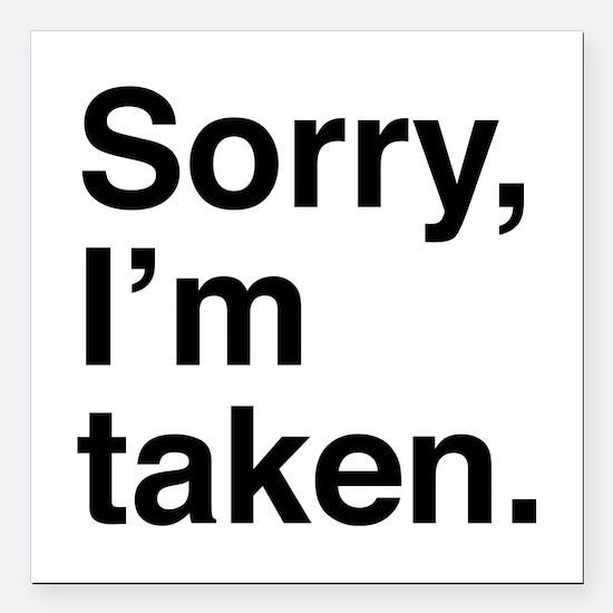 "Sorry, I'm Taken. Square Car Magnet 3"" x 3"""