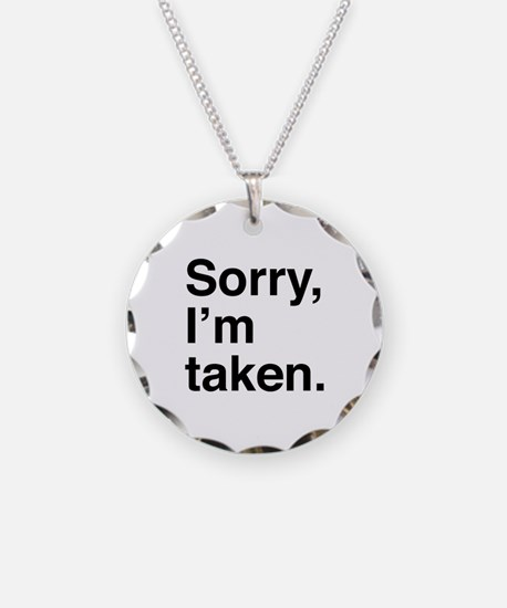 Sorry, I'm Taken. Necklace Circle Charm