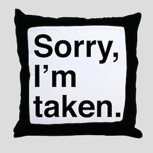 Sorry, I'm Taken. Throw Pillow