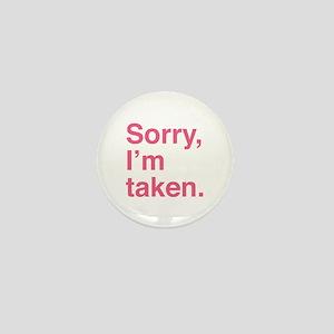 Sorry, I'm Taken. Mini Button