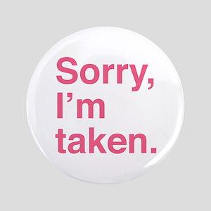 "Sorry, I'm Taken. 3.5"" Button"