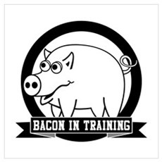 Bacon In Training Poster
