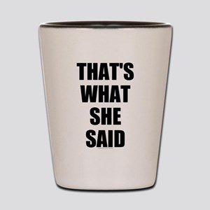 Thats What She Said Shot Glass