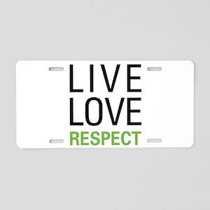 Live Love Respect Aluminum License Plate