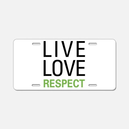 Live Love Respect Aluminum License Plate