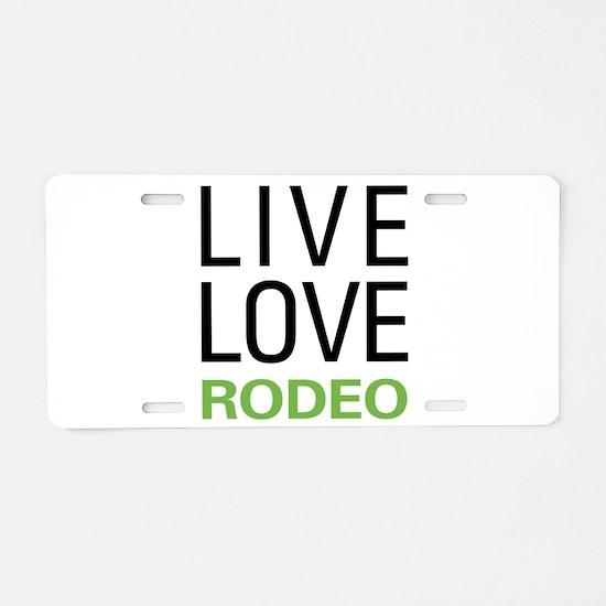 Live Love Rodeo Aluminum License Plate