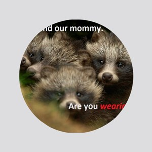 "Anti-Fur Raccoon Dog pups 3.5"" Button"