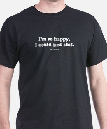 I'm so happy, I could just shit ~ Black T-shirt