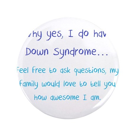 """Why yes, I do have Down Syndrome 3.5"""" Button"""