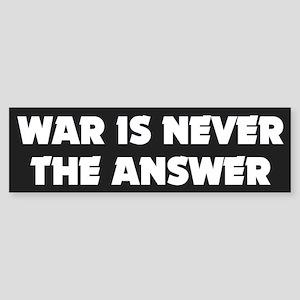 war never the answer... Bumper Sticker
