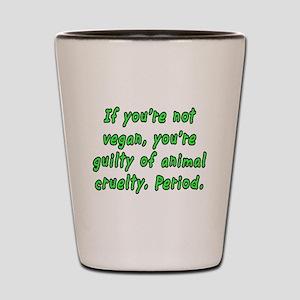 If you're not vegan - Shot Glass