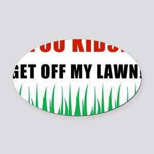 YOU-KIDS-GET-OFF-MY-LAWN Oval Car Magnet
