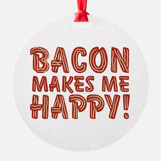 Bacon Makes Me Happy Round Ornament